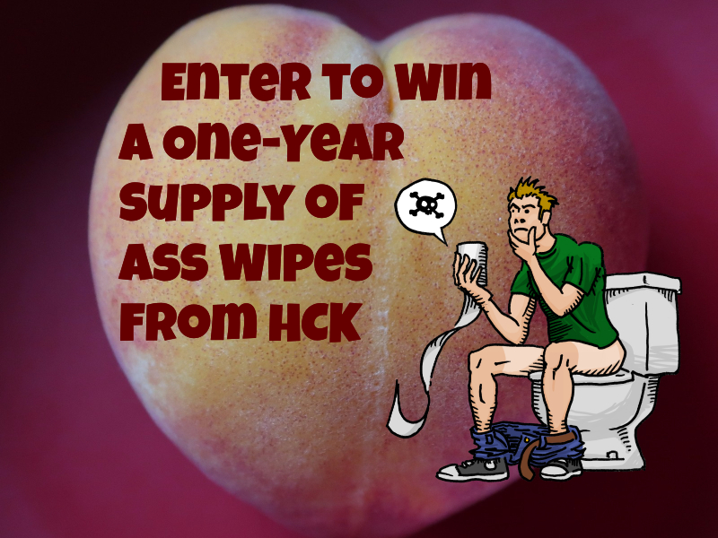 Enter to Win a One-Year Supply of Ass Wipes from HCK